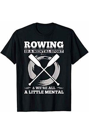 Rowing Regatta shirt Tshirt gear equipment Rowing Is A Mental Sport....& we're all a little mental! T-Shirt