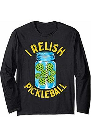 Pickleball I Relish Funny Quotes Humor Sayings Sports Gift Long Sleeve T-Shirt