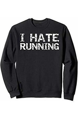 Cute Fitness Workout Design Studio Funny Runner Gift for Men Fitness Distressed I Hate Running Sweatshirt