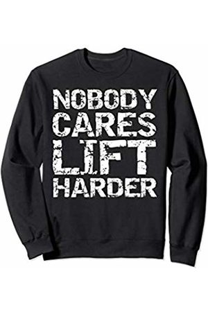 Cute Fitness Workout Design Studio Funny Workout Quote for Men Nobody Cares Lift Harder Sweatshirt