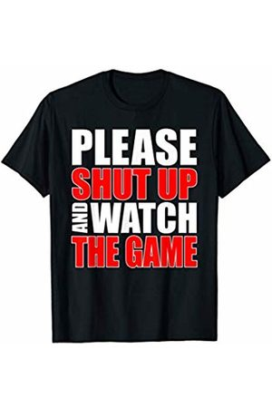 That's Life Brand PLEASE SHUT UP AND WATCH THE GAME T SHIRT