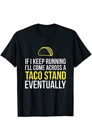 Funny Running Marathon Shirts If I Keep Running I'l Come Across A Taco Stand T-Shirt