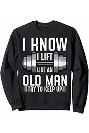 Best Gym Workout Gift Ideas Tee I Know I Lift Like An Old Man Funny Sarcastic Workout Quotes Sweatshirt