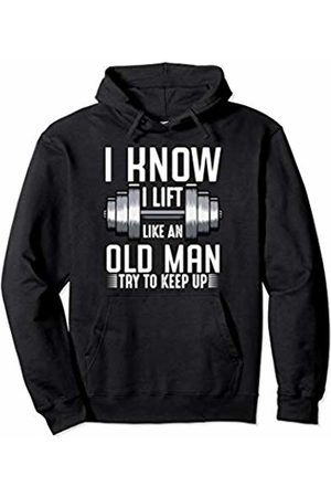 Best Gym Workout Gift Ideas Tee I Know I Lift Like An Old Man Funny Sarcastic Workout Quotes Pullover Hoodie