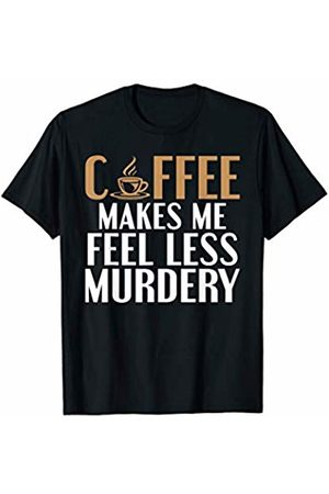 That's Life Brand COFFEE MAKES ME FEEL LESS MURDERY T SHIRT