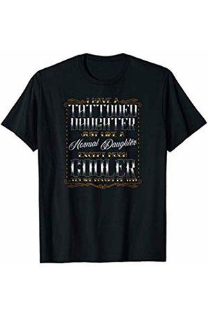 Wisdom Inspiration Pop Culture Sassy Kanig Designs Tattoo Shirt I Have a Tattooed Daughter Shirt Tattoo Lover T-Shirt