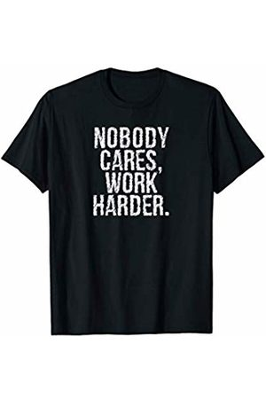 Inspirational Gym Clothing For Competitors Nobody Cares Work Harder Motivational Workout Apparel T-Shirt