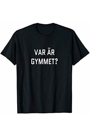 Var ar gymmet? Sweden Foreign Tourist Workout Where's the Gym? Swedish Language Funny Travel Exercise T-Shirt