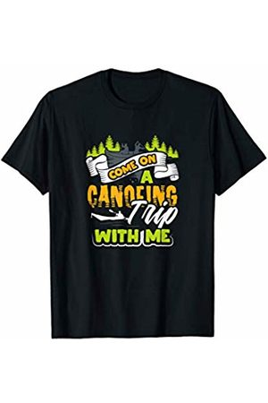 Eboggles Canoe Sports Gifts Come On a Canoeing Trip With Me Water Sports Hobby Gift T-Shirt