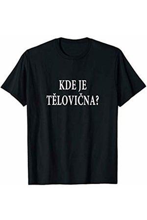 Kde je telocvicna? Czech Republic Tourist Workout Where's the Gym? Czech Language Funny Travel Exercise T-Shirt