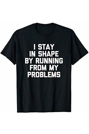 Funny Gym Shirt & Funny Workout T-Shirts I Stay In Shape By Running From My Problems T-Shirt funny T-Shirt