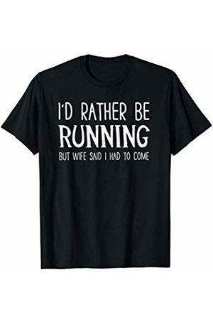 Hobbies and More Gifts by LHP I'd Rather Be Running But My Wife Said I Had to Come T-Shirt