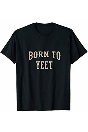 Born To Yeet funny yeet gift Women Men Sports Yeeting fans T-Shirt