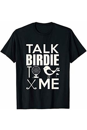 Golf Fam Shirtz Golf Player Shirt Talk Birdie To Me Golfer Sports Lover Gift T-Shirt