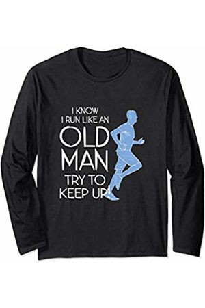 Running I KNOW I RUN LIKE AN OLD MAN - TRY TO KEEP UP Long Sleeve T-Shirt