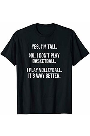 Sarcastic Sport Saying Gift I'm Tall. I Play Volleyball. It's Way Better Funny Sports T-Shirt