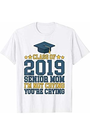 That's Life Brand CLASS OF 2019 SENIOR MOM I'M NOT CRYING T SHIRT