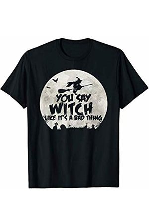 Miftees You Say Witch Like it's a bad thing funny Halloween Witch T-Shirt