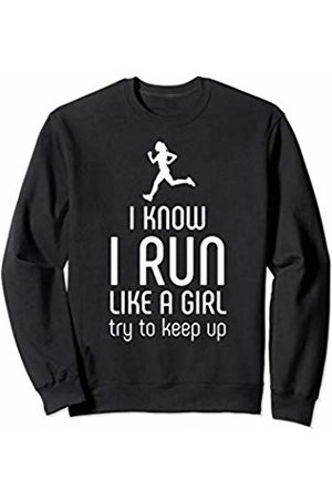 Hilarious Running Shirts I Know I Run Like A Girl Try To Keep Up Runner Sweatshirt