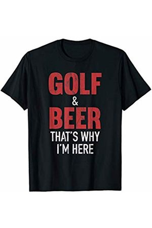 Hilarious Golf Shirts Golf & Beer That's Why I'm Here T-Shirt