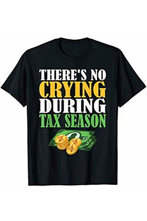 That's Life Brand THERE'S NO CRYING DURING TAX SEASON T SHIRT