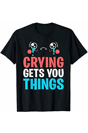 That's Life Brand CRYING GETS YOU THINGS T SHIRT