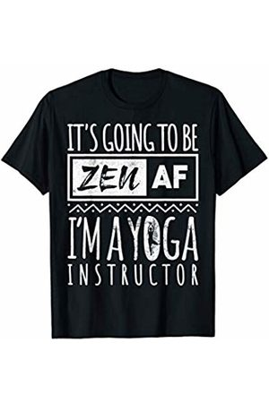 Namaste Yoga Teacher & Yoga Trainer Gift Ideas It's Going To Be Zen AF - I'm A Yoga Instructor T-Shirt