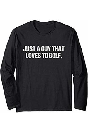 Golf Gifts Co. Just A Guy That Loves To Golf Funny Golfing Gift For Guys Long Sleeve T-Shirt