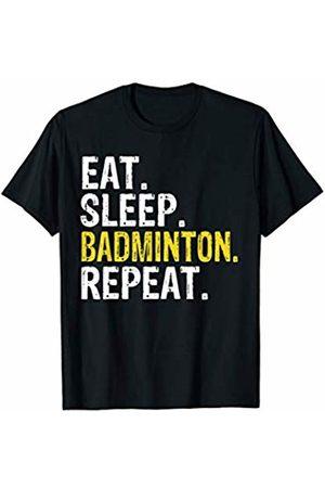 Eat Sleep Badminton Repeat Tee Co. Eat Sleep Badminton Repeat Sports Gift T-Shirt
