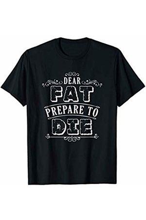 Gym Kiss Dear Fat Prepare To Die: Funny Gym T-Shirt