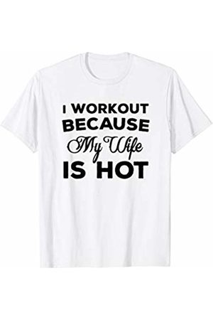 Gym Gags I Workout Because My Wife Is Hot: Funny Married Fitness T-Shirt