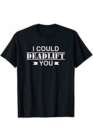 Gym Gags I Could Deadlift You: Funny Workout T-Shirt
