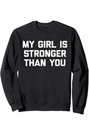 Funny Gym Shirt & Funny Workout T-Shirts My Girl Is Stronger Than You T-Shirt funny cool workout gym Sweatshirt