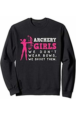 Archery is my Life We Don't Wear Bows We Shoot Them - Bow Hunting Archery Girl Sweatshirt
