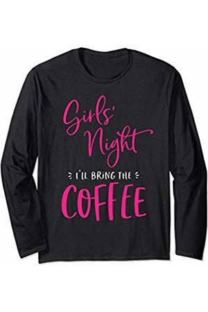 Girls Night I'll Bring The Matching Funny Quotes Girls Night I'll Bring The Coffee Funny Matching Party Long Sleeve T-Shirt