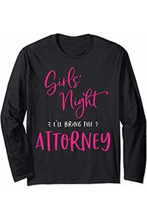 Girls Night I'll Bring The Matching Funny Quotes Girls Night I'll Bring The Attorney Funny Matching Party Long Sleeve T-Shirt