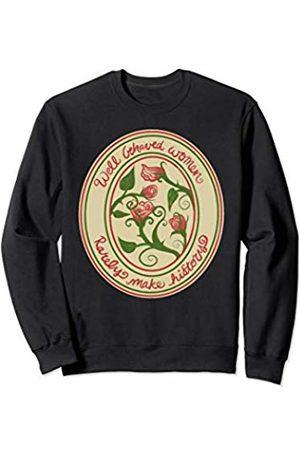 SnuggBubb Well behaved women rarely make history feminism Sweatshirt