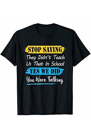 Funny Sarcasm Teacher Saying Men Women Stop Saying They Didn't Teach Us That In School Yes We Did T-Shirt