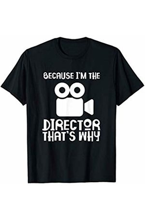 Funny Director Gift Designs Funny Because I'm The Director That's Why T-Shirt