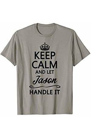 for Someone Named JASON KEEP CALM and let JASON Handle It | Funny Name Gift - T-Shirt