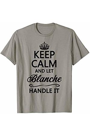 for Someone Named BLANCHE KEEP CALM and let BLANCHE Handle It | Funny Name Gift - T-Shirt