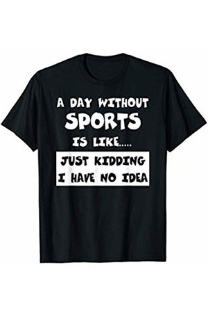 Funny Sports Designer Gifts A Day Without Sports Is Like Gift Funny Tee Sports T-Shirt