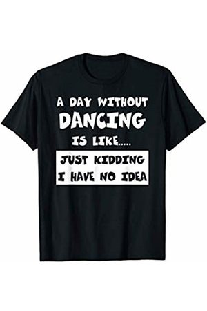 Funny Dancing Designer Gifts A Day Without Dancing Is Like Gift Funny Tee Dancing T-Shirt