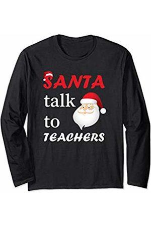 Teacher Christmas Gift Co. Santa Talks To Teachers Christmas Women Men Teacher Xmas Long Sleeve T-Shirt