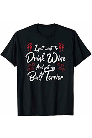 Bull Terrier Dog and Wine Gifts and Accessories I Just Wanna Drink Wine And Pet My Bull Terrier Dog Lover T-Shirt