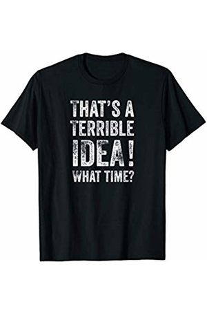 Funny Sarcastic Thats A Terrible Idea What Time Funny T-Shirt