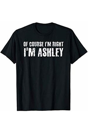 Birthday Custom Name For Him Joke Christmas Lovers OF COURSE I'M RIGHT I'M ASHLEY Funny Personalized Name Gift T-Shirt