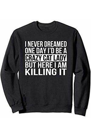 Dream It Live It Gift Co. Crazy Cat lady Funny Sarcastic Feline Kitty Kitten Lover Sweatshirt