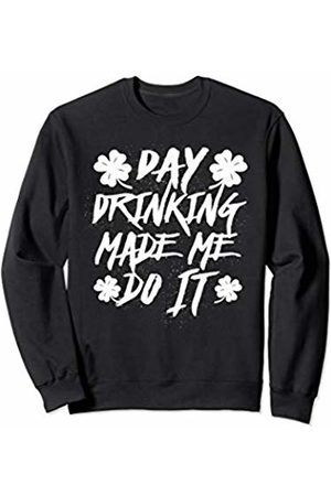 Wowsome! Day Drinking Made Me Do It Funny St. Patricks Day Men Womens Sweatshirt