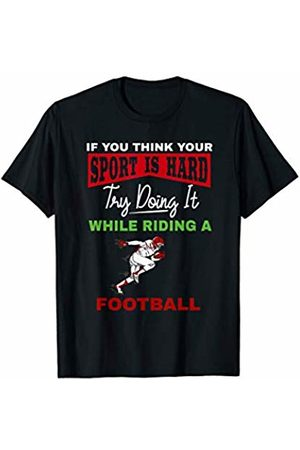American Football Gift Tee Apparel If You think Your Sport is Hard Try American Football T-Shirt